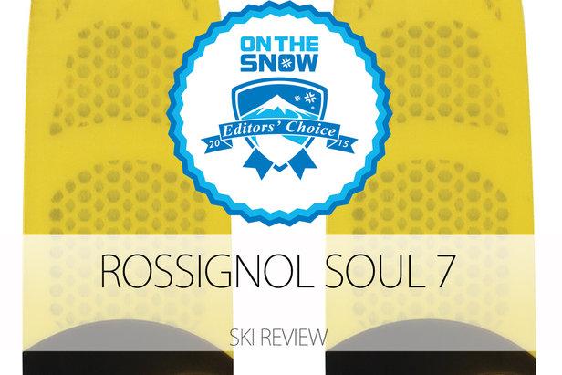 Rossignol Soul 7 2015 Editors' Choice - ©Rossignol